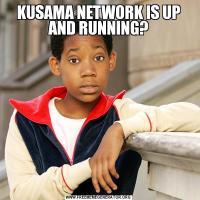 KUSAMA NETWORK IS UP AND RUNNING?