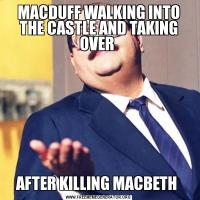 MACDUFF WALKING INTO THE CASTLE AND TAKING OVER AFTER KILLING MACBETH