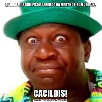 QUANDO MUSSUM FICOU SABENDO DA MORTE DE BUELL QUAIN.CACILDIS!