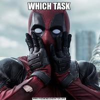 WHICH TASK