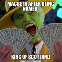 MACBETH AFTER BEING NAMED KING OF SCOTLAND