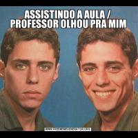 ASSISTINDO A AULA / PROFESSOR OLHOU PRA MIM