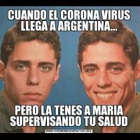 CUANDO EL CORONA VIRUS LLEGA A ARGENTINA...PERO LA TENES A MARIA SUPERVISANDO TU SALUD