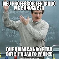 MEU PROFESSOR TENTANDO ME CONVENCERQUE QUÍMICA NÃO É TÃO DIFÍCIL QUANTO PARECE