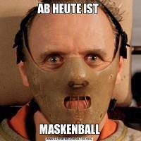 AB HEUTE IST MASKENBALL