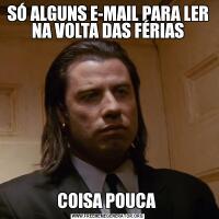 SÓ ALGUNS E-MAIL PARA LER NA VOLTA DAS FÉRIASCOISA POUCA