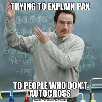 TRYING TO EXPLAIN PAXTO PEOPLE WHO DON'T AUTOCROSS