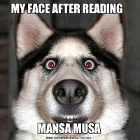 MY FACE AFTER READING  MANSA MUSA