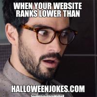 WHEN YOUR WEBSITE RANKS LOWER THANHALLOWEENJOKES.COM