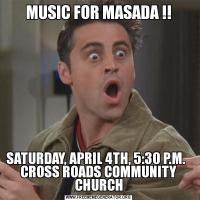 MUSIC FOR MASADA !!SATURDAY, APRIL 4TH, 5:30 P.M.   CROSS ROADS COMMUNITY CHURCH