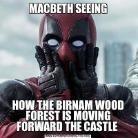 MACBETH SEEINGHOW THE BIRNAM WOOD FOREST IS MOVING FORWARD THE CASTLE