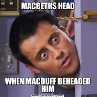 MACBETHS HEADWHEN MACDUFF BEHEADED HIM