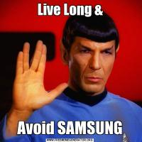 Live Long &Avoid SAMSUNG