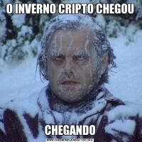 O INVERNO CRIPTO CHEGOUCHEGANDO
