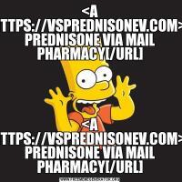<A HREF=HTTPS://VSPREDNISONEV.COM>ORDER PREDNISONE VIA MAIL PHARMACY[/URL]<A HREF=HTTPS://VSPREDNISONEV.COM>ORDER PREDNISONE VIA MAIL PHARMACY[/URL]