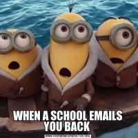 WHEN A SCHOOL EMAILS YOU BACK