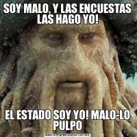 SOY MALO, Y LAS ENCUESTAS LAS HAGO YO!EL ESTADO SOY YO! MALO-LO PULPO