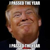 I PASSED THE YEARI PASSED THE YEAR