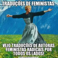 TRADUÇÕES DE FEMINISTAS VEJO TRADUÇÕES DE AUTORAS FEMINISTAS RADICAIS POR TODOS OS LADOS!