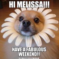 HI MELISSA!!!HAVE A FABULOUS WEEKEND!!