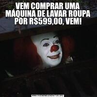 VEM COMPRAR UMA MÁQUINA DE LAVAR ROUPA POR R$599,00, VEM!