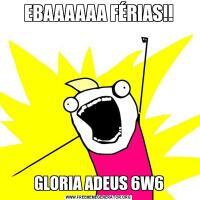 EBAAAAAA FÉRIAS!!GLORIA ADEUS 6W6