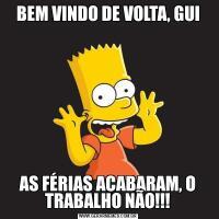 BEM VINDO DE VOLTA, GUIAS FÉRIAS ACABARAM, O TRABALHO NÃO!!!