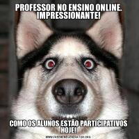 PROFESSOR NO ENSINO ONLINE. IMPRESSIONANTE!COMO OS ALUNOS ESTÃO PARTICIPATIVOS HOJE!