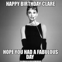 HAPPY BIRTHDAY CLAREHOPE YOU HAD A FABULOUS DAY