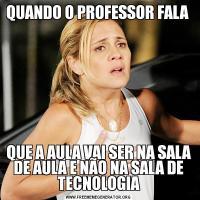 QUANDO O PROFESSOR FALA QUE A AULA VAI SER NA SALA DE AULA E NÃO NA SALA DE TECNOLOGIA