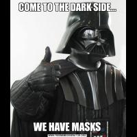 COME TO THE DARK SIDE...WE HAVE MASKS