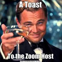 A Toast To the Zoom Host