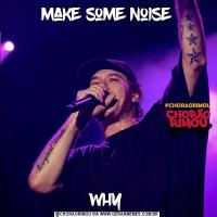make some noisewhy