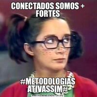 CONECTADOS SOMOS + FORTES#METODOLOGIAS ATIVASSIM#