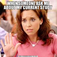 WHEN SOMEONE ASK ME ABOUT MY CURRENT STUDY