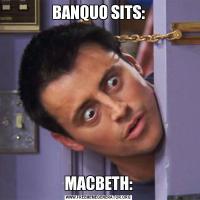 BANQUO SITS:MACBETH: