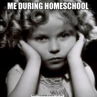 ME DURING HOMESCHOOL