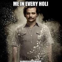 ME IN EVERY HOLI