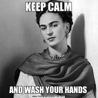 KEEP CALMAND WASH YOUR HANDS