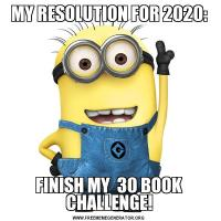 MY RESOLUTION FOR 2020:FINISH MY  30 BOOK CHALLENGE!