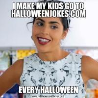 I MAKE MY KIDS GO TO HALLOWEENJOKES.COMEVERY HALLOWEEN