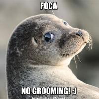 FOCANO GROOMING! ;)
