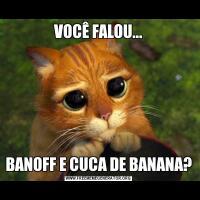 VOCÊ FALOU...BANOFF E CUCA DE BANANA?