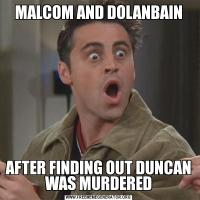 MALCOM AND DOLANBAINAFTER FINDING OUT DUNCAN WAS MURDERED