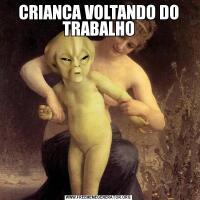 CRIANCA VOLTANDO DO TRABALHO