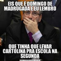 EIS QUE É DOMINGO DE MADRUGADA E EU LEMBROQUE TINHA QUE LEVAR CARTOLINA PRA ESCOLA NA SEGUNDA