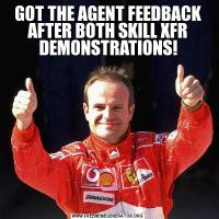 GOT THE AGENT FEEDBACK AFTER BOTH SKILL XFR DEMONSTRATIONS!