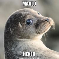 MAQLOHEKER