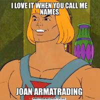 I LOVE IT WHEN YOU CALL ME NAMESJOAN ARMATRADING