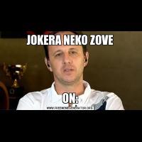 JOKERA NEKO ZOVEON: